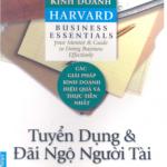 Cẩm nang kinh doanh Harvard – Tuyển dụng và đãi ngộ người tài